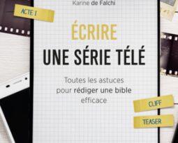 Livre : Ecrire une Série Télé, toutes les astuces pour rédiger une bible efficace