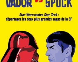 Sortie Livre : Dark Vador vs Monsieur Spock – Star Wars contre Star Trek