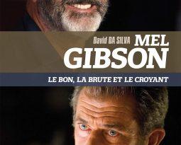 Livre : Mel Gibson le bon, la brute et le croyant de David Da Silva
