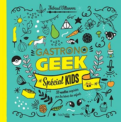 Livre – Gastronogeek Special Kids de Thibaud Villanova